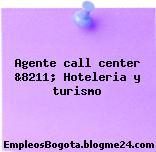Agente call center &8211; Hoteleria y turismo