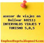 asesor de viajes en Bolívar &8211; INTERVALOS VIAJES Y TURISMO S.A.S