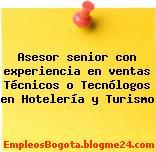 Asesor senior con experiencia en ventas Técnicos o Tecnólogos en Hotelería y Turismo