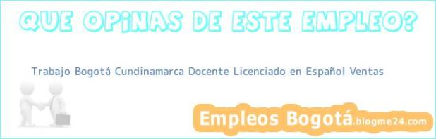 Trabajo Bogotá Cundinamarca Docente Licenciado en Español Ventas
