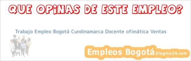 Trabajo Empleo Bogotá Cundinamarca Docente ofimática Ventas