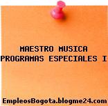 MAESTRO MUSICA PROGRAMAS ESPECIALES I