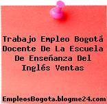 Trabajo Empleo Bogotá Docente De La Escuela De Enseñanza Del Inglés Ventas