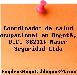 Coordinador de salud ocupacional en Bogotá, D.C. &8211; Naser Seguridad Ltda
