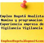 Empleo Bogotá Analista Nomina y programacion Experiencia empresa de Vigilancia Vigilancia