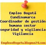 Empleo Bogotá Cundinamarca Coordinador de gestión humana sector seguridad y vigilancia Vigilancia