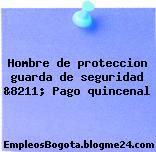 Hombre de proteccion guarda de seguridad &8211; Pago quincenal