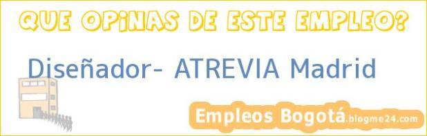 Diseñador- ATREVIA Madrid