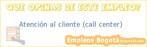 Atención al Cliente: Call Center