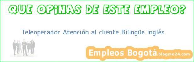 Teleoperador Atención al cliente Bilingüe inglés