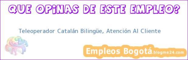 Teleoperador Catalán Bilingüe, Atención Al Cliente
