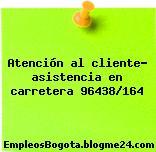 Atención al cliente- asistencia en carretera 96438/164