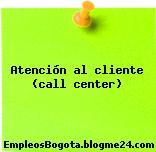 Atención al cliente (Call Center)