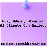 Aux. Admin. Atención Al Cliente Con Gallego