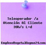 Teleoperador /a Atención Al Cliente 39h/s L-d