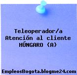 Teleoperador/a Atención al cliente HÚNGARO (A)
