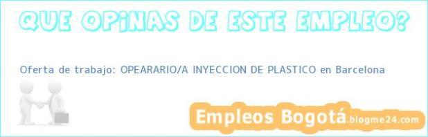 Oferta de trabajo: OPEARARIO/A INYECCION DE PLASTICO en Barcelona