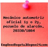 Mecánico automotriz oficial 1º o 2º. pozuelo de alarcón. 28330/1084