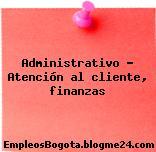 Administrativo – Atención al cliente, finanzas