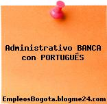 Administrativo BANCA con PORTUGUÉS