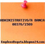ADMINISTRATIVO/A BANCA 08376/1589