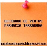 DELEGADO DE VENTAS FARMACIA TARRAGONA