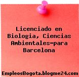 Licenciado en Biologia, Ciencias Ambientales…para Barcelona
