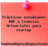 Prácticas estudiante ADE o Ciencias Actuariales para startup