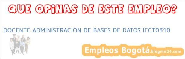 DOCENTE ADMINISTRACIÓN DE BASES DE DATOS IFCT0310