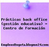 Prácticas back office (gestión educativa) – Centro de Formación