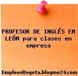 PROFESOR DE INGLÉS EN LEÓN para clases en empresa