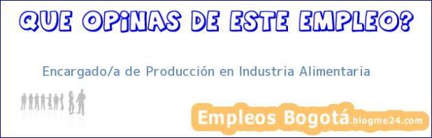 Encargado/a de Producción en Industria Alimentaria