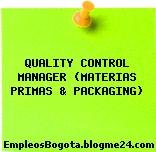 QUALITY CONTROL MANAGER (MATERIAS PRIMAS & PACKAGING)