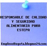 RESPONSABLE DE CALIDAD Y SEGURIDAD ALIMENTARIA PARA ESTEPA