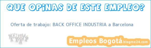 Oferta de trabajo: BACK OFFICE INDUSTRIA a Barcelona