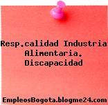Resp.calidad Industria Alimentaria. Discapacidad