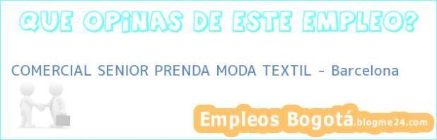 COMERCIAL SENIOR PRENDA MODA TEXTIL – Barcelona