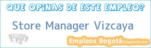 Store Manager Vizcaya