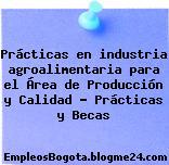 Prácticas en industria agroalimentaria para el Área de Producción y Calidad – Prácticas y Becas