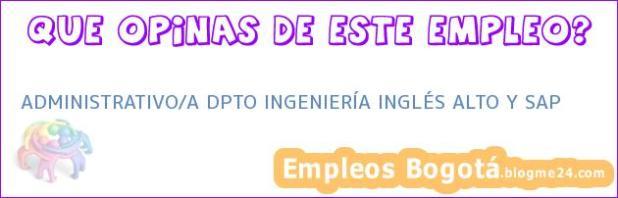 Administrativo/A Dpto Ingeniería Inglés Alto Y Sap
