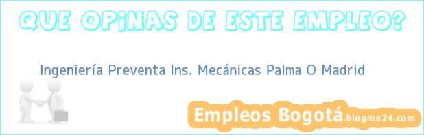 Ingeniería Preventa Ins. Mecánicas Palma O Madrid