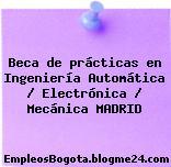 Beca de prácticas en Ingeniería Automática / Electrónica / Mecánica MADRID