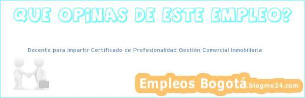 Docente para impartir Certificado de Profesionalidad Gestión Comercial Inmobiliaria