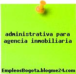 administrativa para agencia inmobiliaria