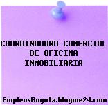 COORDINADORA COMERCIAL DE OFICINA INMOBILIARIA