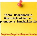 (h/m) Responsable Administrativo en promotora inmobiliaria