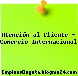 Atención al Cliente – Comercio Internacional