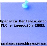 Operario Mantenimiento PLC e inyección ENGEL