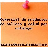 Comercial de productos de belleza y salud por catálogo