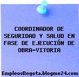 COORDINADOR DE SEGURIDAD Y SALUD EN FASE DE EJECUCIÓN DE OBRA-VITORIA